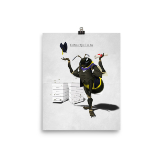 To Be or Not Too Bee (Animal Illustration) Art Print Poster